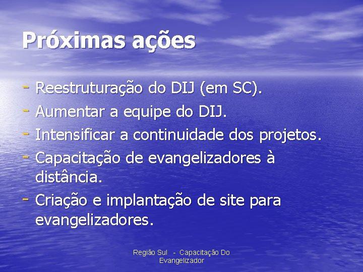 Próximas ações - Reestruturação do DIJ (em SC). - Aumentar a equipe do DIJ.