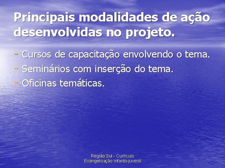 Principais modalidades de ação desenvolvidas no projeto. - Cursos de capacitação envolvendo o tema.