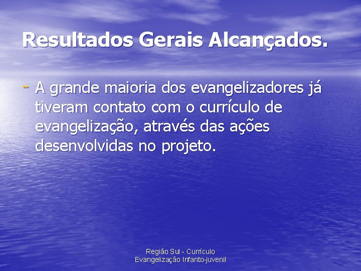 Resultados Gerais Alcançados. - A grande maioria dos evangelizadores já tiveram contato com o