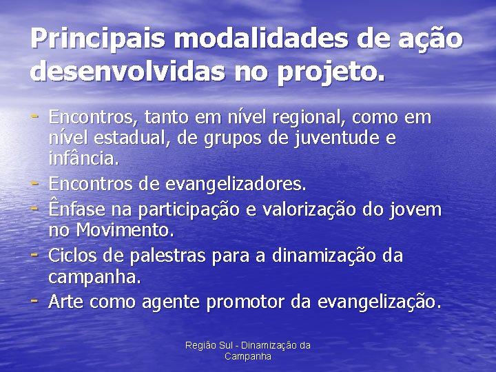 Principais modalidades de ação desenvolvidas no projeto. - Encontros, tanto em nível regional, como