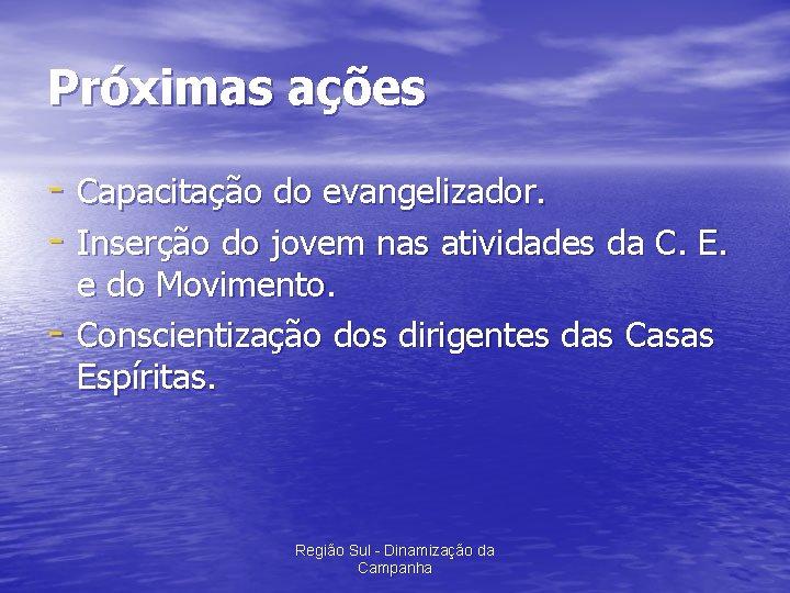 Próximas ações - Capacitação do evangelizador. - Inserção do jovem nas atividades da C.