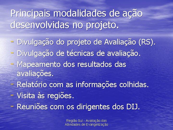 Principais modalidades de ação desenvolvidas no projeto. - Divulgação do projeto de Avaliação (RS).