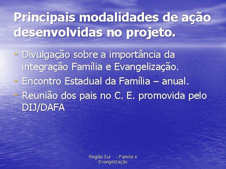 Principais modalidades de ação desenvolvidas no projeto. - Divulgação sobre a importância da -