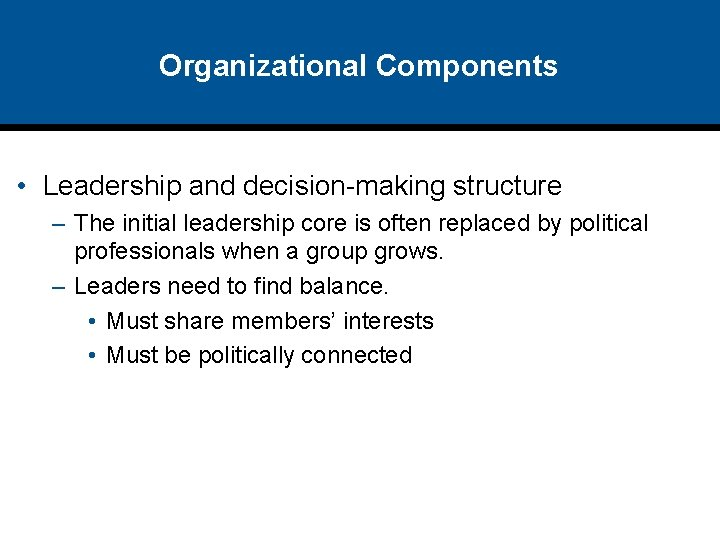 Organizational Components • Leadership and decision-making structure – The initial leadership core is often