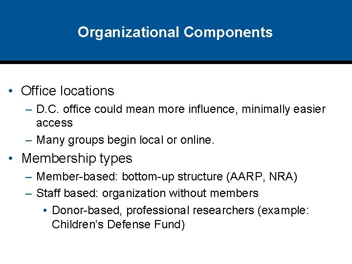 Organizational Components • Office locations – D. C. office could mean more influence, minimally