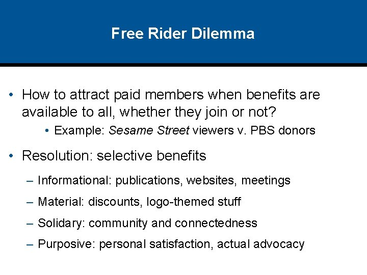 Free Rider Dilemma • How to attract paid members when benefits are available to