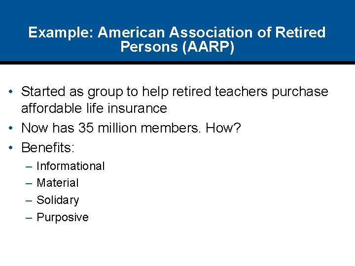 Example: American Association of Retired Persons (AARP) • Started as group to help retired