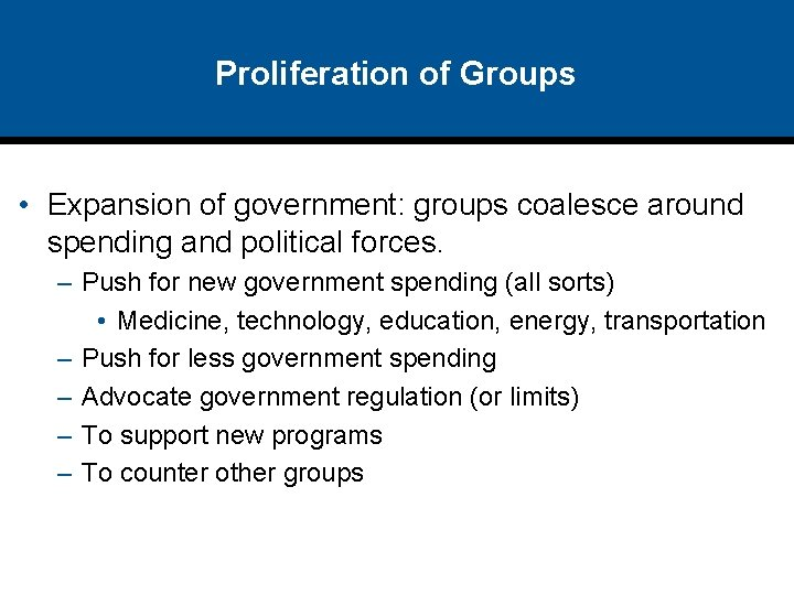 Proliferation of Groups • Expansion of government: groups coalesce around spending and political forces.