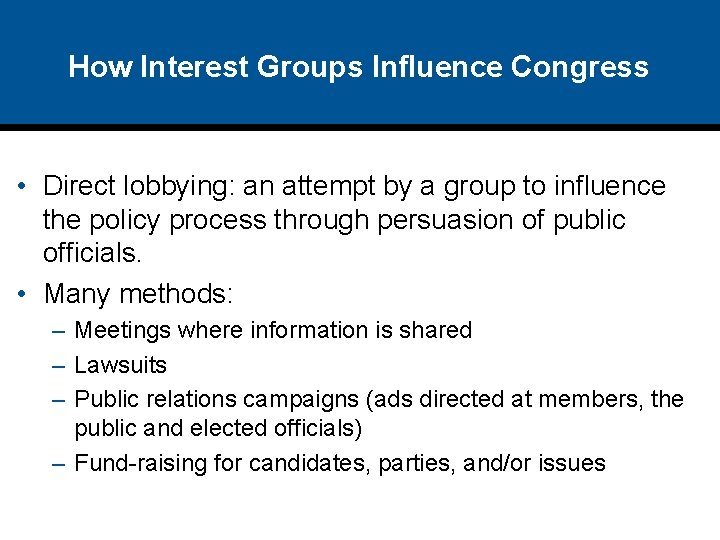 How Interest Groups Influence Congress • Direct lobbying: an attempt by a group to