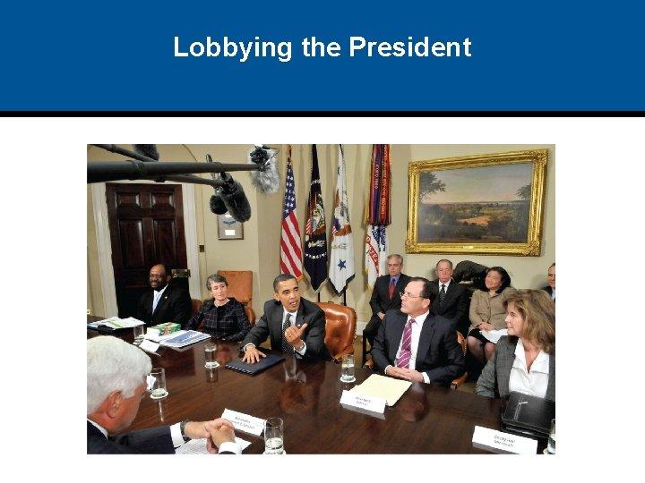 Lobbying the President