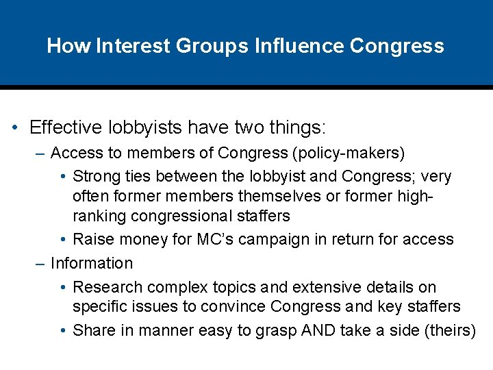 How Interest Groups Influence Congress • Effective lobbyists have two things: – Access to