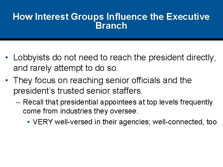 How Interest Groups Influence the Executive Branch • Lobbyists do not need to reach