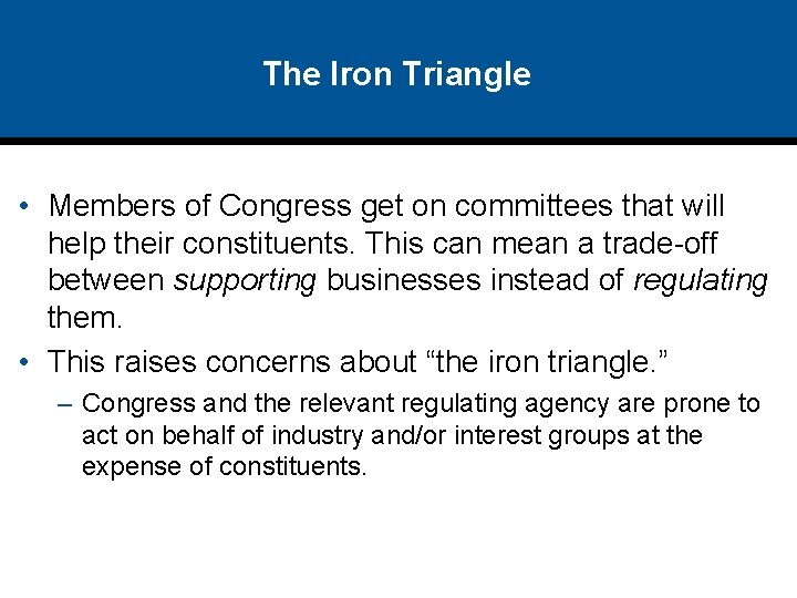 The Iron Triangle • Members of Congress get on committees that will help their