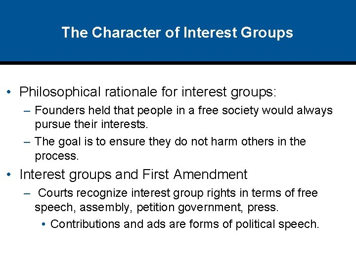 The Character of Interest Groups • Philosophical rationale for interest groups: – Founders held