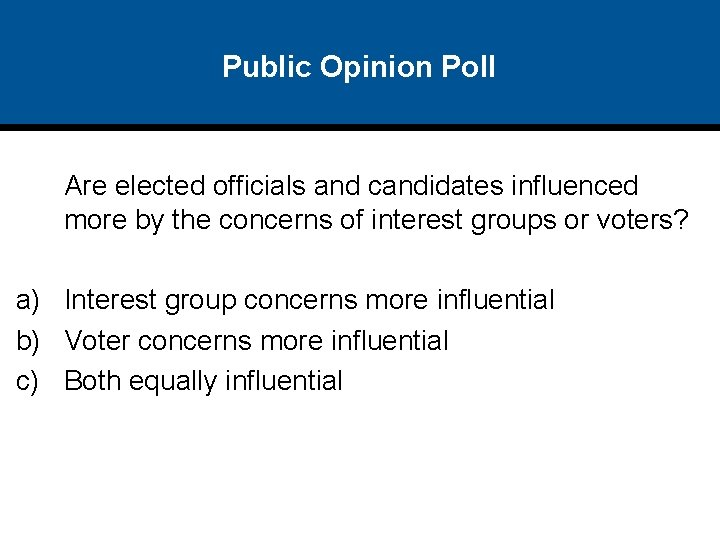 Public Opinion Poll Are elected officials and candidates influenced more by the concerns of