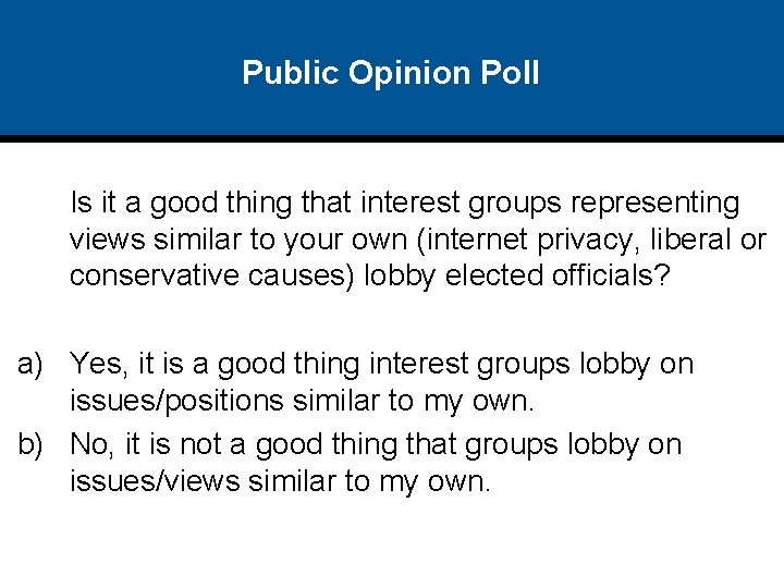 Public Opinion Poll Is it a good thing that interest groups representing views similar