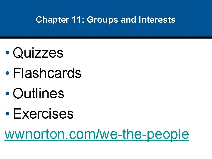 Chapter 11: Groups and Interests • Quizzes • Flashcards • Outlines • Exercises wwnorton.