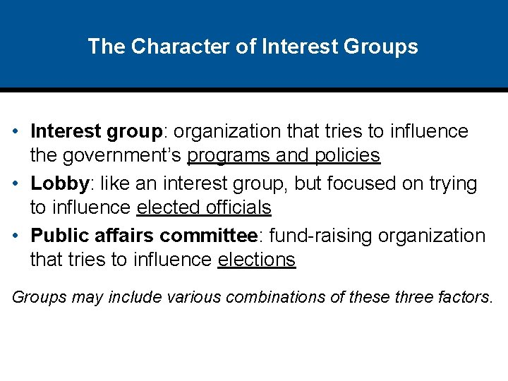 The Character of Interest Groups • Interest group: organization that tries to influence the