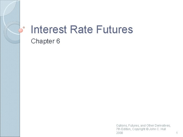 Interest Rate Futures Chapter 6 Options, Futures, and Other Derivatives, 7 th Edition, Copyright