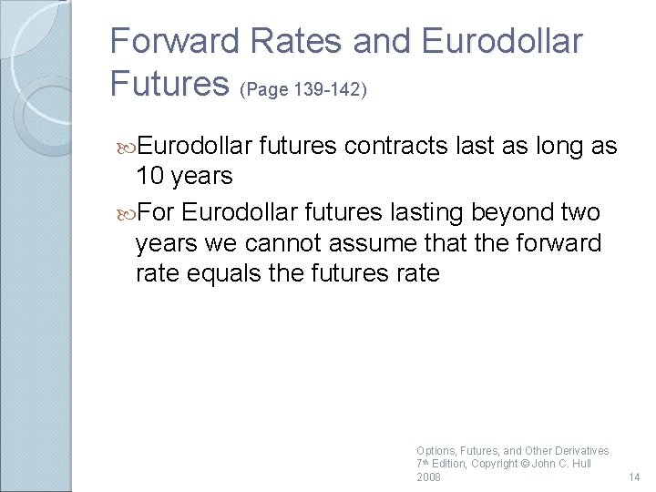 Forward Rates and Eurodollar Futures (Page 139 -142) Eurodollar futures contracts last as long