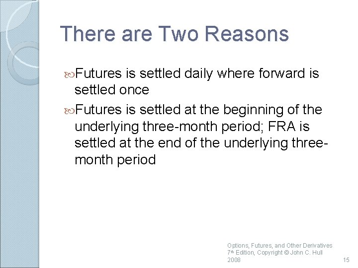 There are Two Reasons Futures is settled daily where forward is settled once Futures