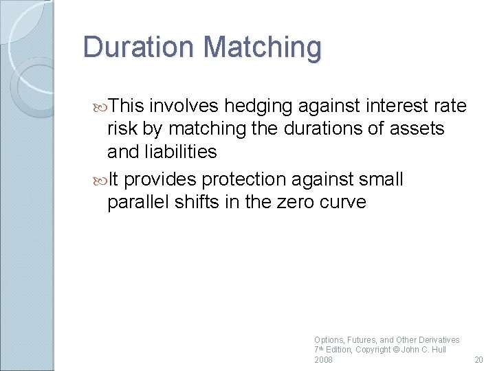 Duration Matching This involves hedging against interest rate risk by matching the durations of