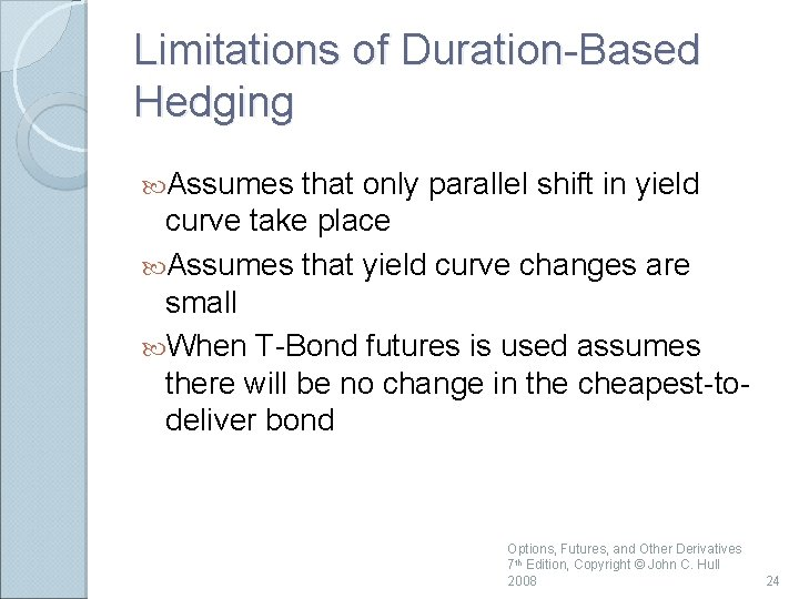 Limitations of Duration-Based Hedging Assumes that only parallel shift in yield curve take place