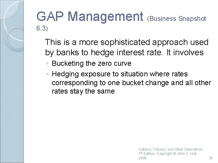GAP Management (Business Snapshot 6. 3) This is a more sophisticated approach used by