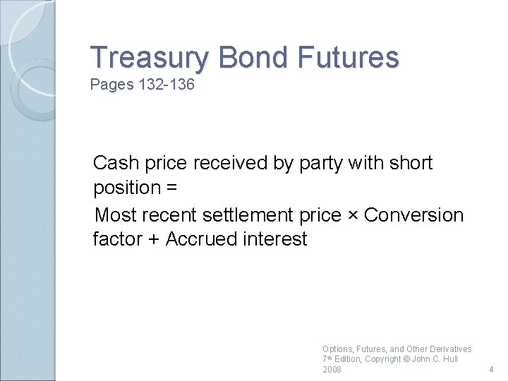 Treasury Bond Futures Pages 132 -136 Cash price received by party with short position