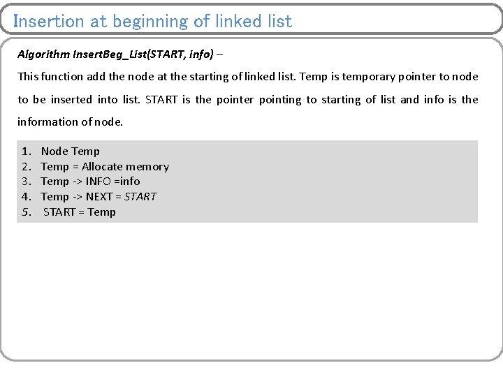 Insertion at beginning of linked list Algorithm Insert. Beg_List(START, info) – This function add