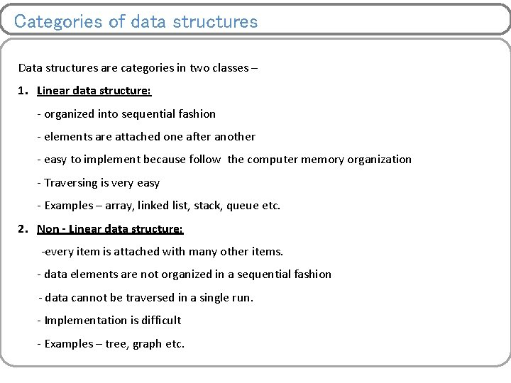 Categories of data structures Data structures are categories in two classes – 1. Linear