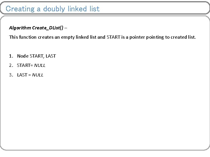 Creating a doubly linked list Algorithm Create_DList() – This function creates an empty linked