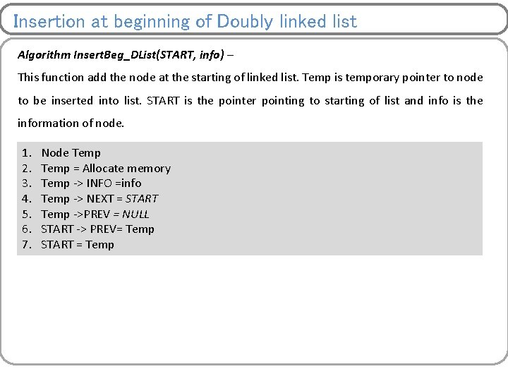 Insertion at beginning of Doubly linked list Algorithm Insert. Beg_DList(START, info) – This function