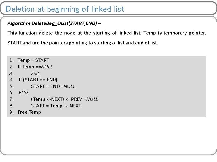 Deletion at beginning of linked list Algorithm Delete. Beg_DList(START, END) – This function delete