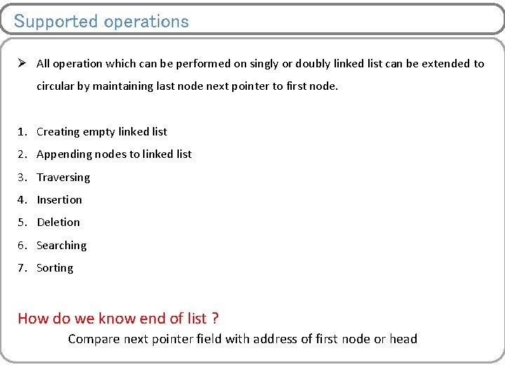 Supported operations Ø All operation which can be performed on singly or doubly linked