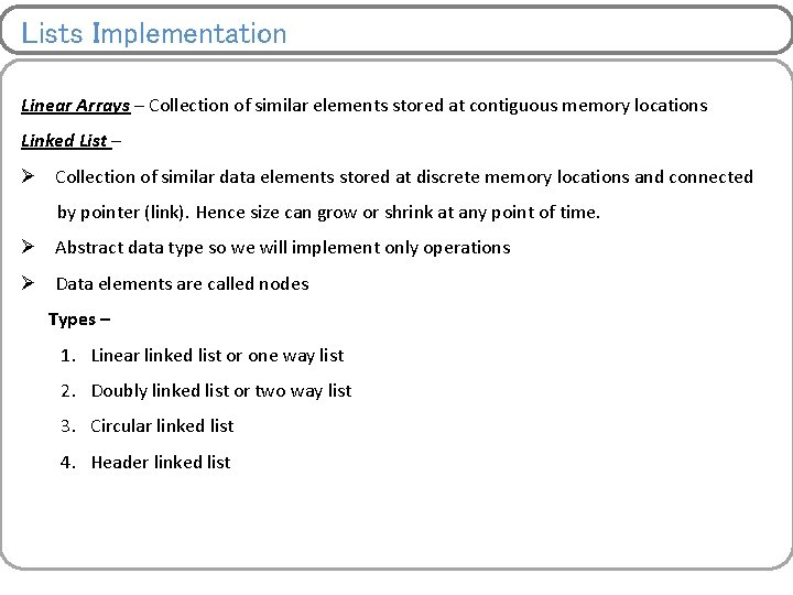 Lists Implementation Linear Arrays – Collection of similar elements stored at contiguous memory locations