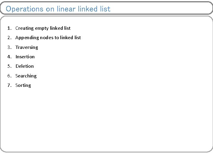Operations on linear linked list 1. Creating empty linked list 2. Appending nodes to