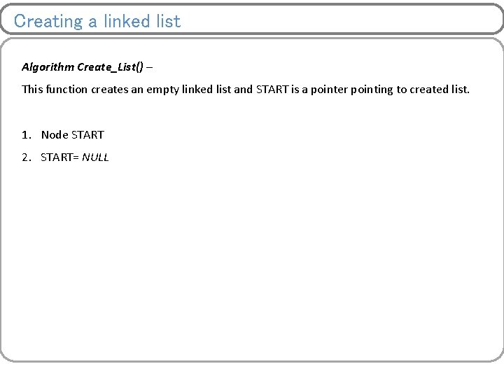Creating a linked list Algorithm Create_List() – This function creates an empty linked list