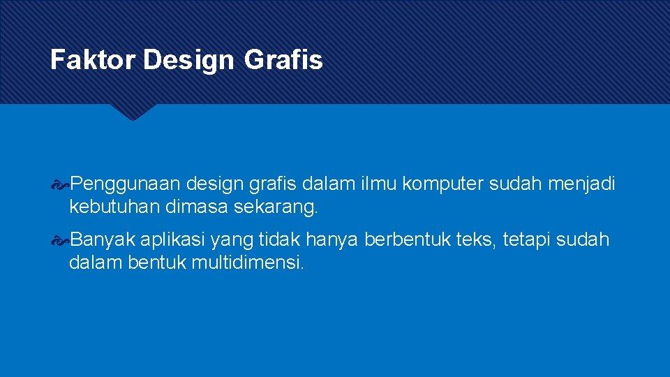 Faktor Design Grafis Penggunaan design grafis dalam ilmu komputer sudah menjadi kebutuhan dimasa sekarang.