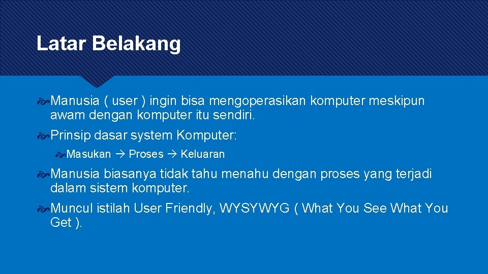 Latar Belakang Manusia ( user ) ingin bisa mengoperasikan komputer meskipun awam dengan komputer