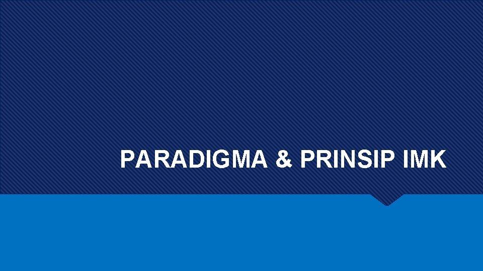 PARADIGMA & PRINSIP IMK