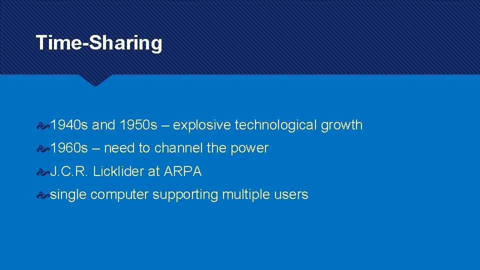 Time-Sharing 1940 s and 1950 s – explosive technological growth 1960 s – need