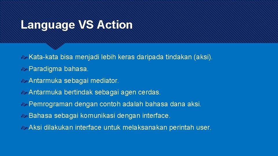 Language VS Action Kata-kata bisa menjadi lebih keras daripada tindakan (aksi). Paradigma bahasa. Antarmuka