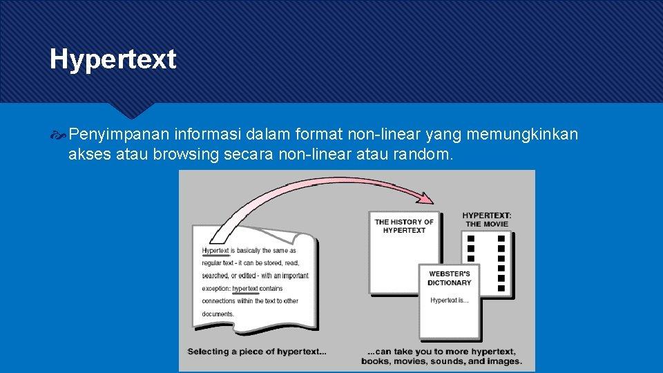 Hypertext Penyimpanan informasi dalam format non-linear yang memungkinkan akses atau browsing secara non-linear atau