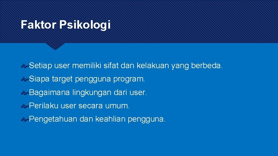 Faktor Psikologi Setiap user memiliki sifat dan kelakuan yang berbeda. Siapa target pengguna program.