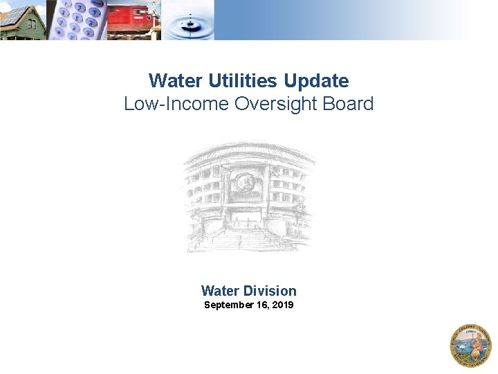 Water Utilities Update Low-Income Oversight Board Water Division September 16, 2019