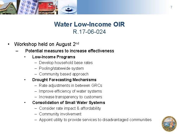 7 Water Low-Income OIR R. 17 -06 -024 • Workshop held on August 2