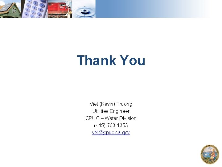 Thank You Viet (Kevin) Truong Utilities Engineer CPUC – Water Division (415) 703 -1353