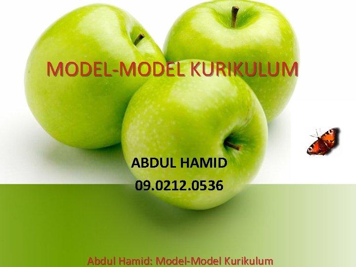 MODEL-MODEL KURIKULUM ABDUL HAMID 09. 0212. 0536 Abdul Hamid: Model-Model Kurikulum
