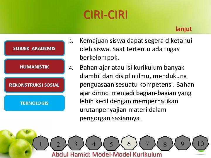 CIRI-CIRI lanjut 3. SUBJEK AKADEMIS HUMANISTIK 4. REKONSTRUKSI SOSIAL TEKNOLOGIS 1 Kemajuan siswa dapat